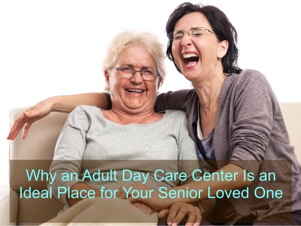 why-an-adult-day-care-center-is-an-ideal-place-for-your-senior-loved-one