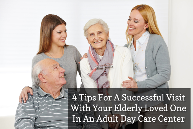 4 Tips For A Successful Visit With Your Elderly Loved One In An Adult Day Care Center