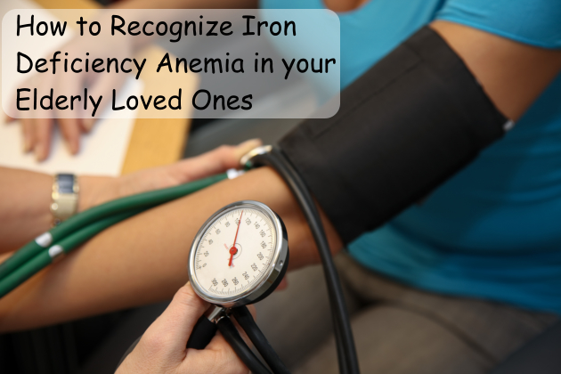 How to Recognize Iron Deficiency Anemia in your Elderly Loved Ones
